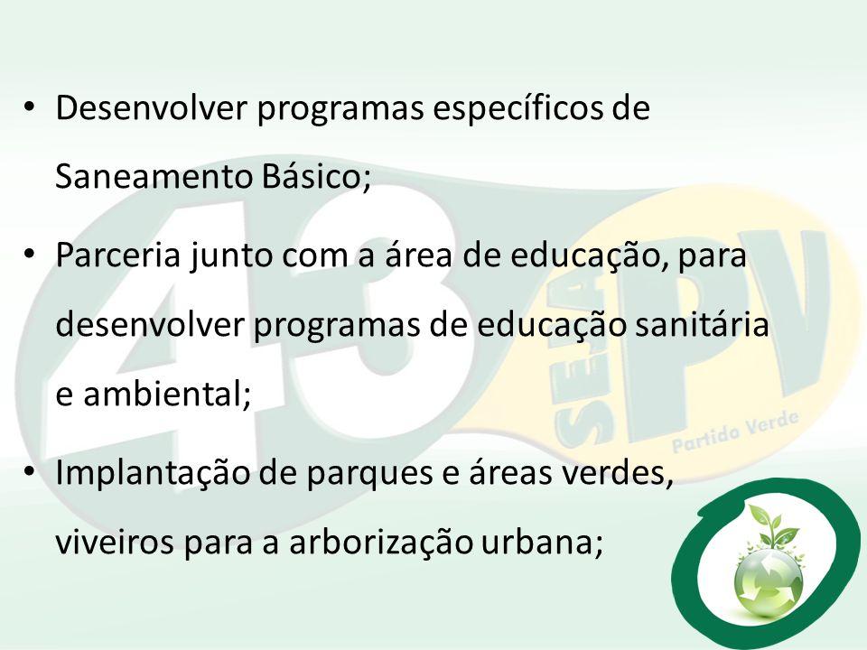 Desenvolver programas específicos de Saneamento Básico;