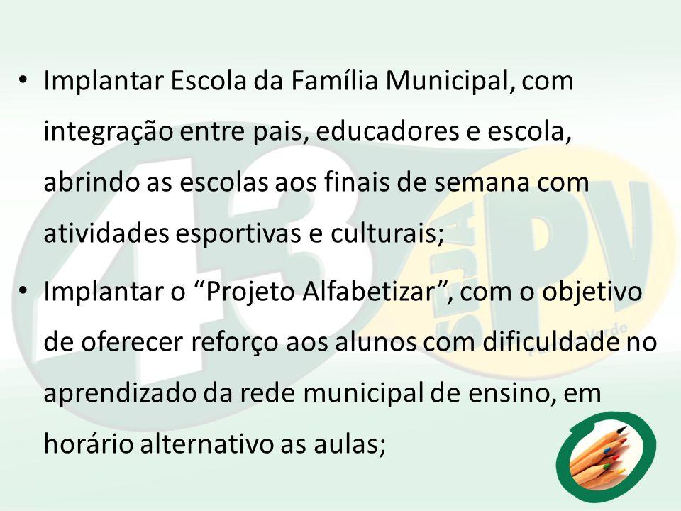 Implantar Escola da Família Municipal, com integração entre pais, educadores e escola, abrindo as escolas aos finais de semana com atividades esportivas e culturais;