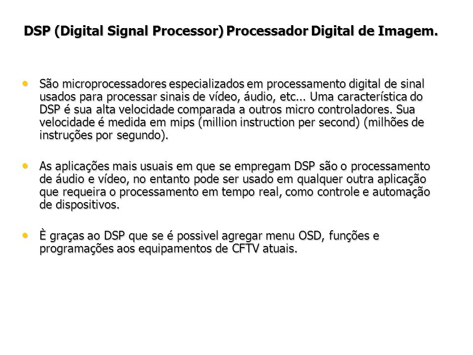 DSP (Digital Signal Processor) Processador Digital de Imagem.