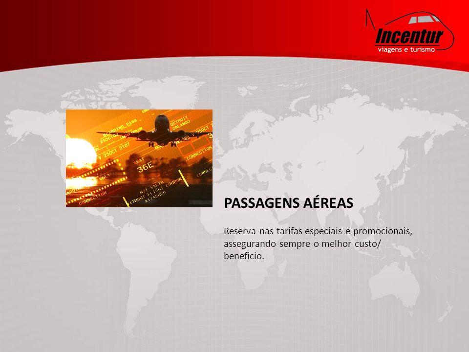 PASSAGENS AÉREAS Reserva nas tarifas especiais e promocionais, assegurando sempre o melhor custo/ beneficio.