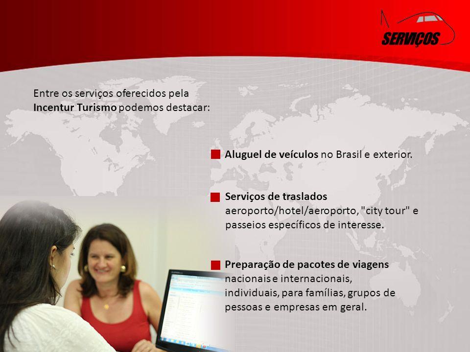 SERVIÇOS Entre os serviços oferecidos pela Incentur Turismo podemos destacar: Aluguel de veículos no Brasil e exterior.