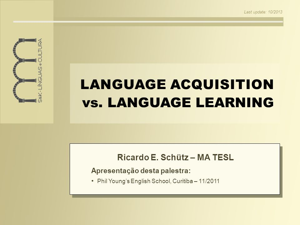 LANGUAGE ACQUISITION vs. LANGUAGE LEARNING