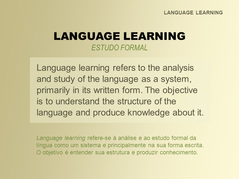 LANGUAGE LEARNING LANGUAGE LEARNING. ESTUDO FORMAL.