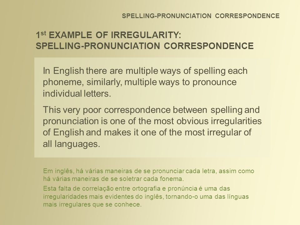 1st EXAMPLE OF IRREGULARITY: SPELLING-PRONUNCIATION CORRESPONDENCE