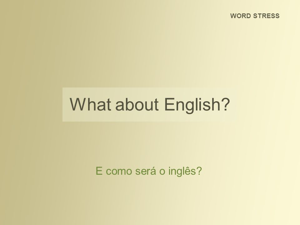 WORD STRESS What about English E como será o inglês