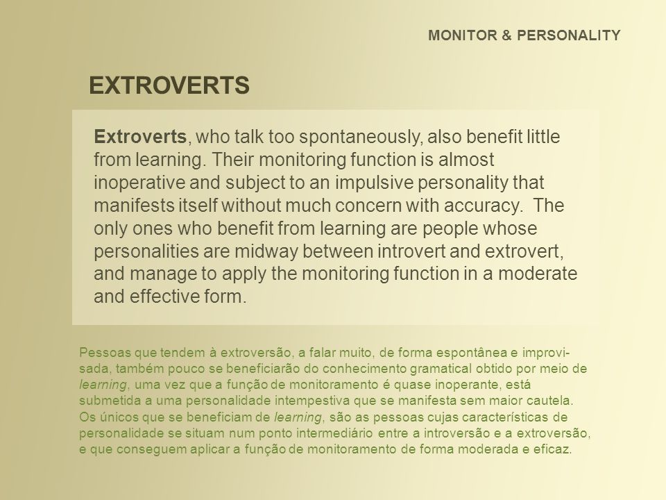 MONITOR & PERSONALITY EXTROVERTS.