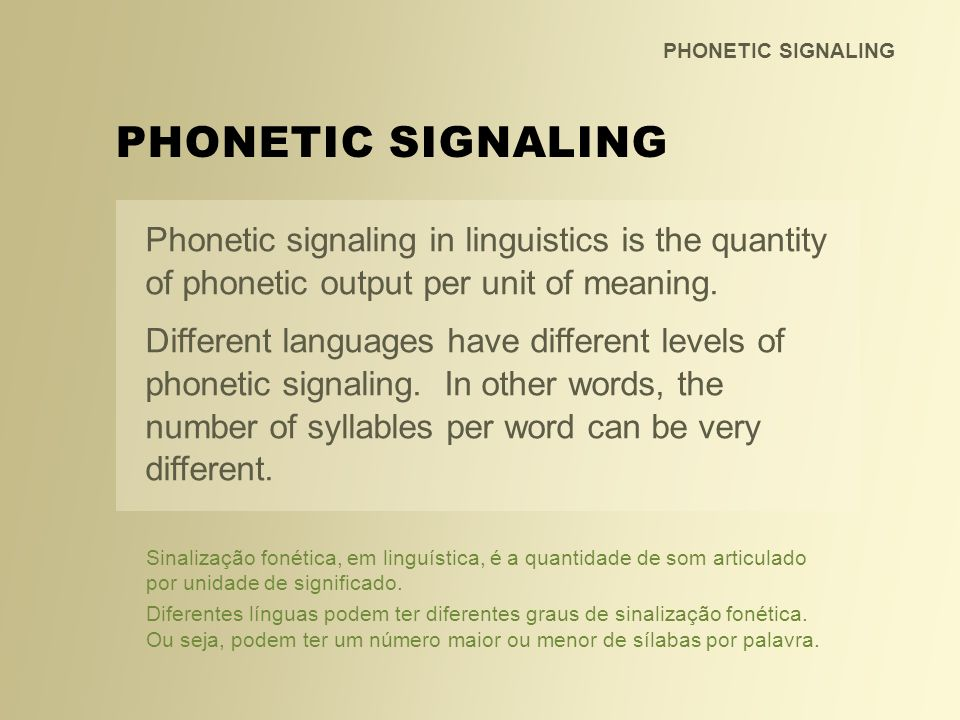 PHONETIC SIGNALING PHONETIC SIGNALING. Phonetic signaling in linguistics is the quantity of phonetic output per unit of meaning.