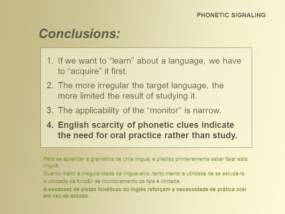 PHONETIC SIGNALING Conclusions: If we want to learn about a language, we have to acquire it first.