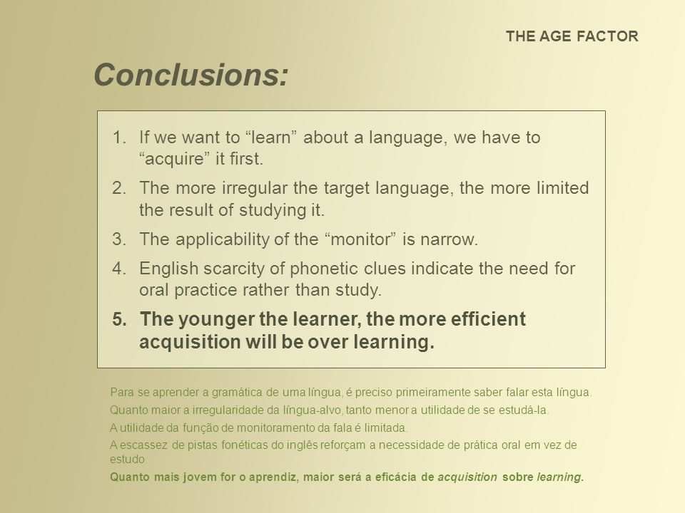 THE AGE FACTOR Conclusions: If we want to learn about a language, we have to acquire it first.