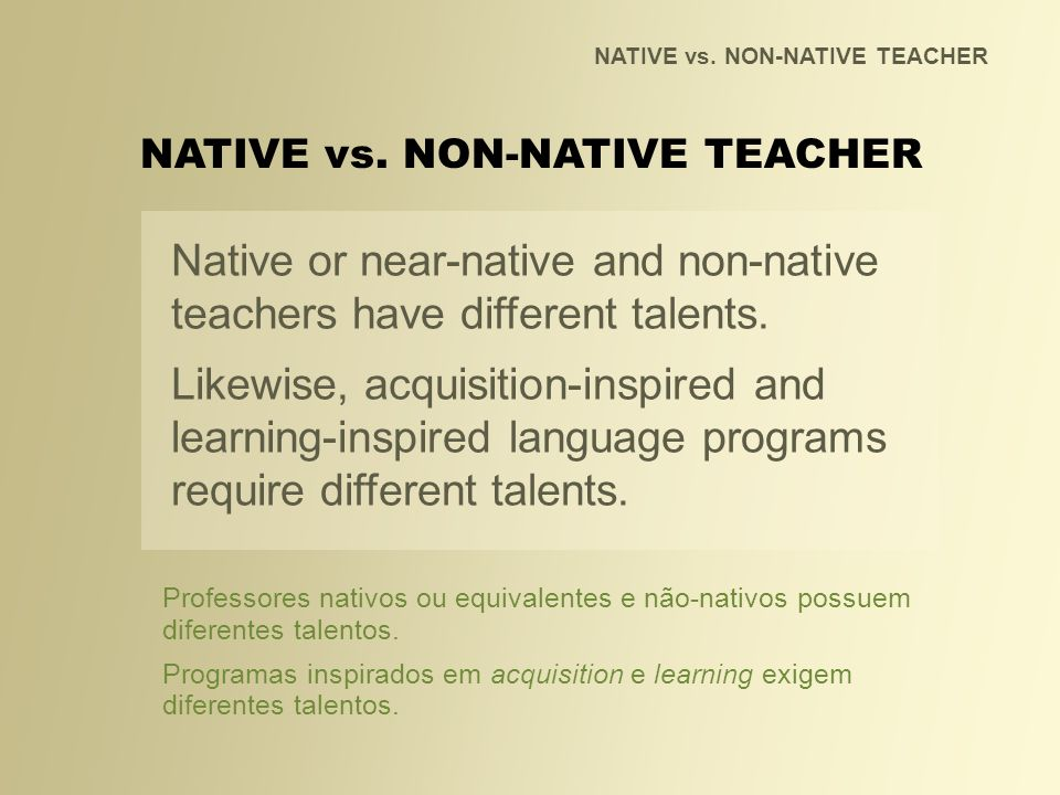 Native or near-native and non-native teachers have different talents.