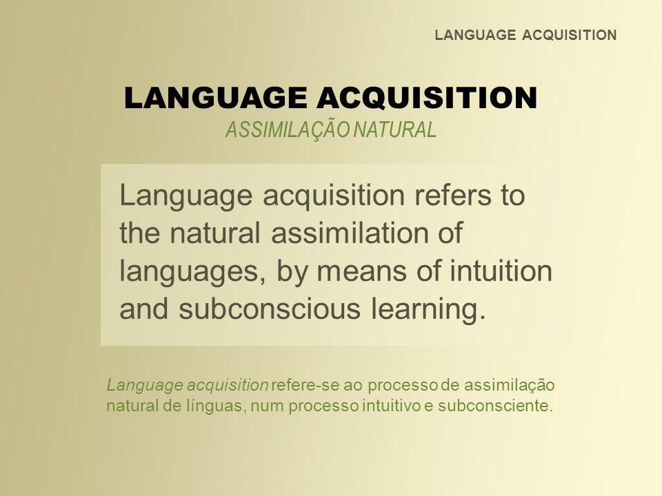 LANGUAGE ACQUISITION LANGUAGE ACQUISITION. ASSIMILAÇÃO NATURAL.