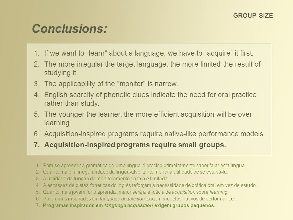 GROUP SIZE Conclusions: If we want to learn about a language, we have to acquire it first.