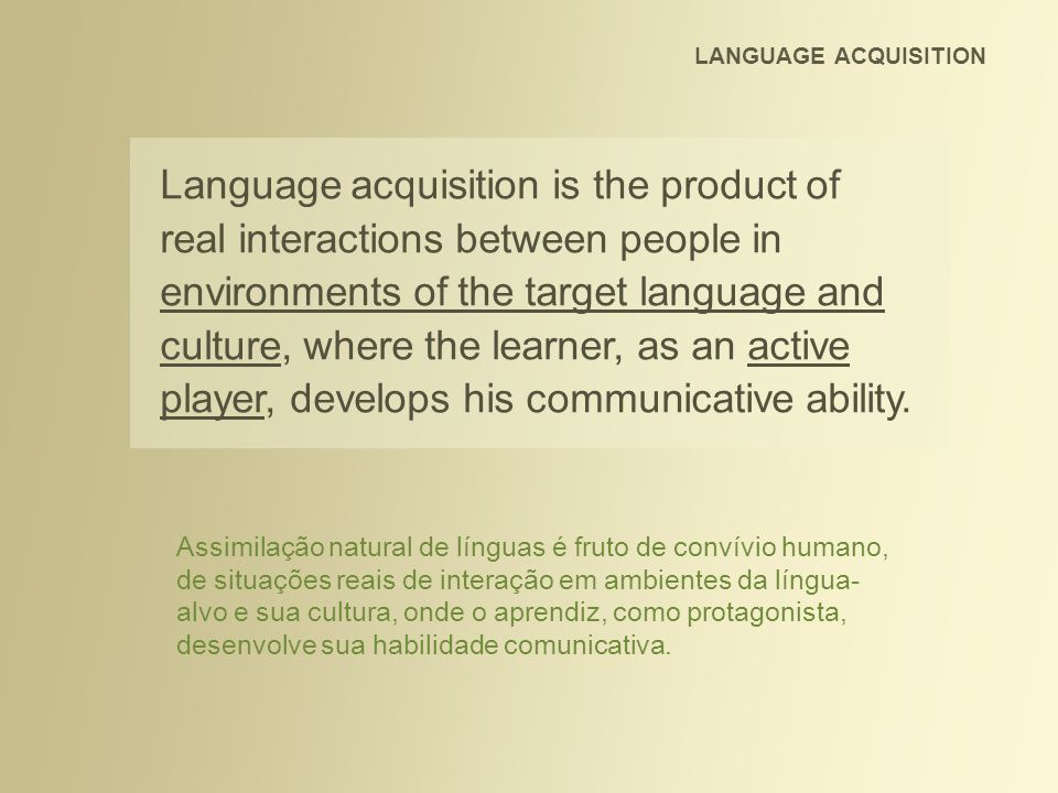 Language acquisition is the product of