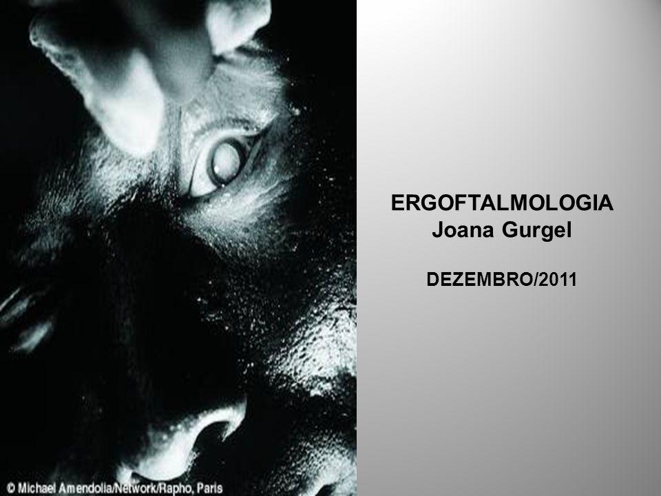 ERGOFTALMOLOGIA Joana Gurgel DEZEMBRO/2011