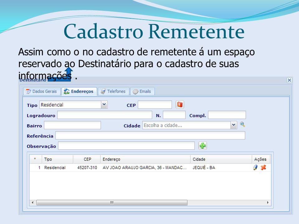 Cadastro Remetente Assim como o no cadastro de remetente á um espaço reservado ao Destinatário para o cadastro de suas informações .