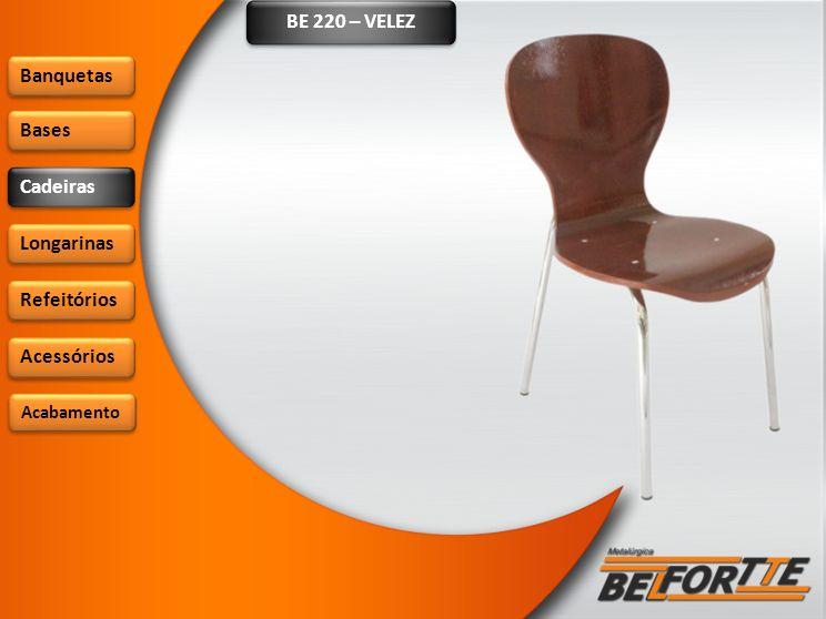 BE 220 – VELEZ Banquetas Bases Cadeiras Longarinas Refeitórios