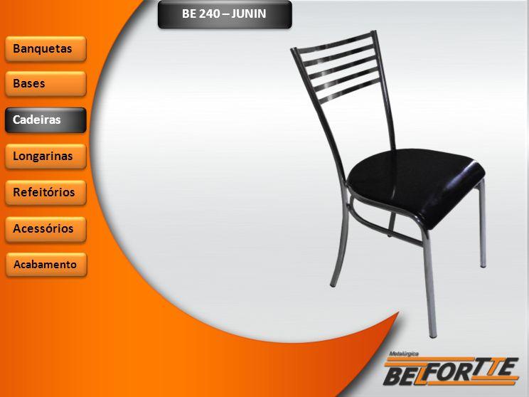 BE 240 – JUNIN Banquetas Bases Cadeiras Longarinas Refeitórios