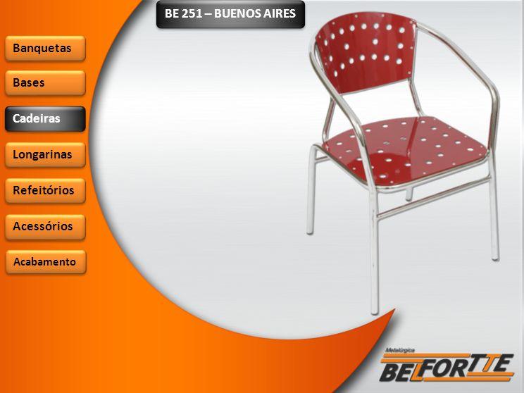 BE 251 – BUENOS AIRES Banquetas Bases Cadeiras Longarinas Refeitórios