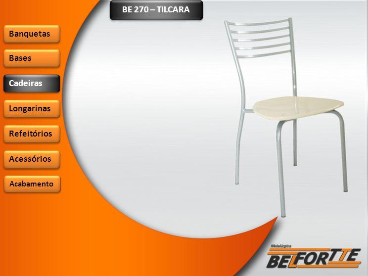 BE 270 – TILCARA Banquetas Bases Cadeiras Longarinas Refeitórios