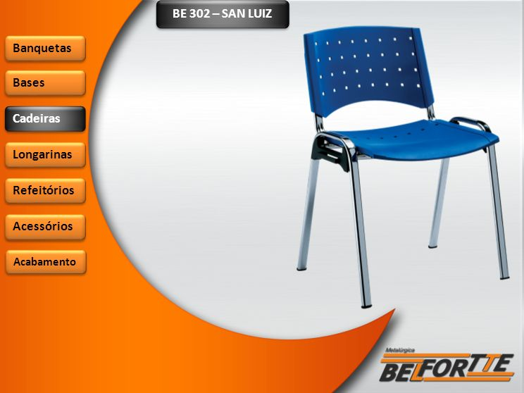 BE 302 – SAN LUIZ Banquetas Bases Cadeiras Longarinas Refeitórios