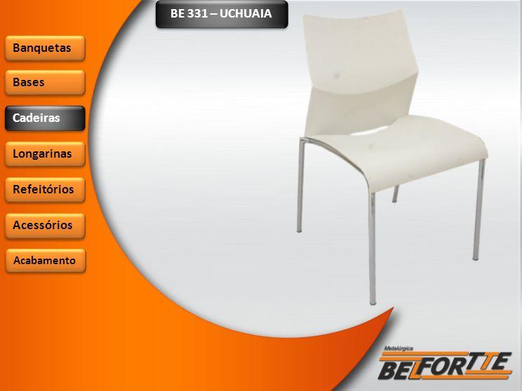 BE 331 – UCHUAIA Banquetas Bases Cadeiras Longarinas Refeitórios