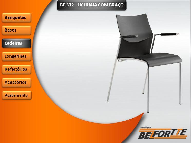 BE 332 – UCHUAIA COM BRAÇO Banquetas Bases Cadeiras Longarinas