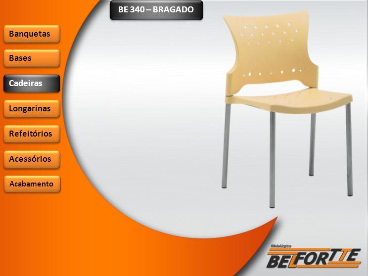 BE 340 – BRAGADO Banquetas Bases Cadeiras Longarinas Refeitórios