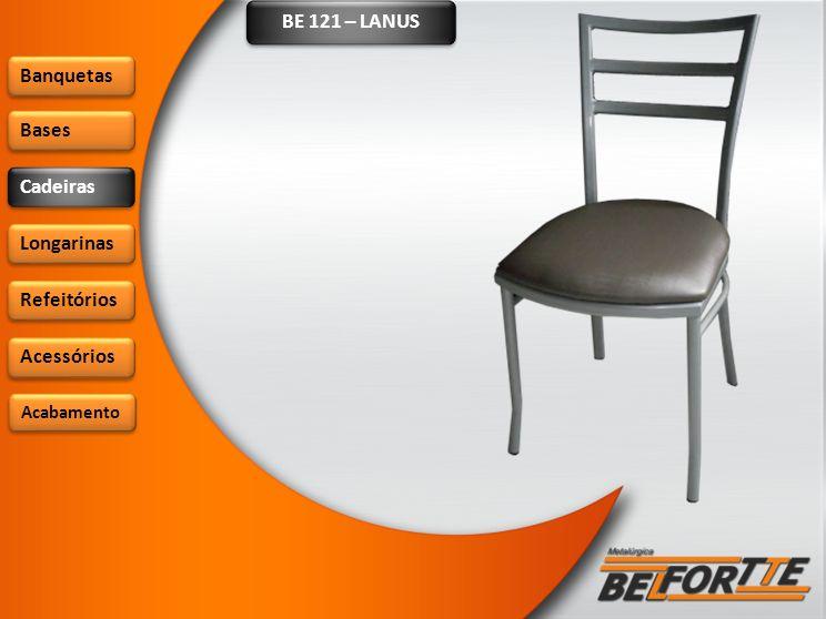 BE 121 – LANUS Banquetas Bases Cadeiras Longarinas Refeitórios
