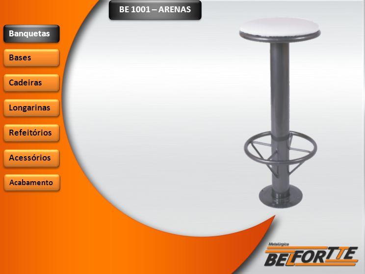 BE 1001 – ARENAS Banquetas Bases Cadeiras Longarinas Refeitórios
