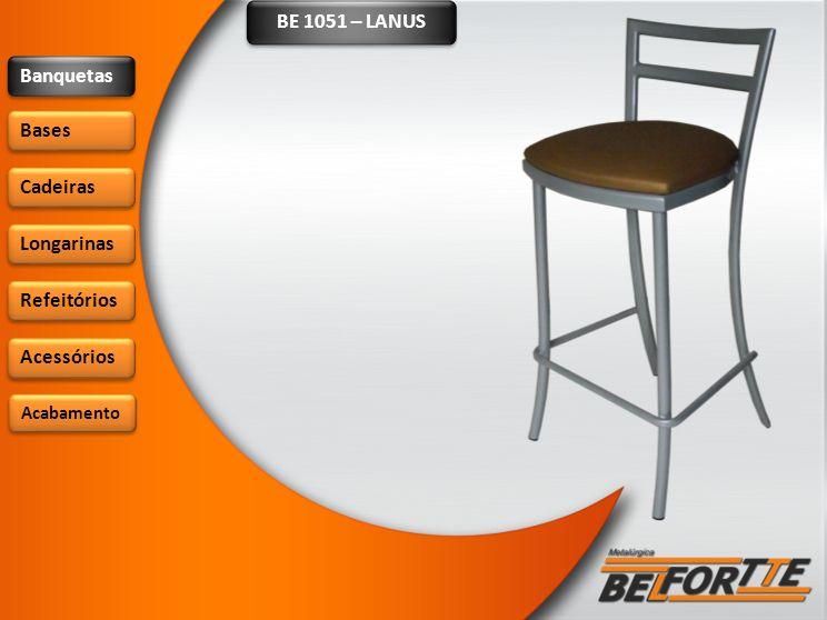 BE 1051 – LANUS Banquetas Bases Cadeiras Longarinas Refeitórios