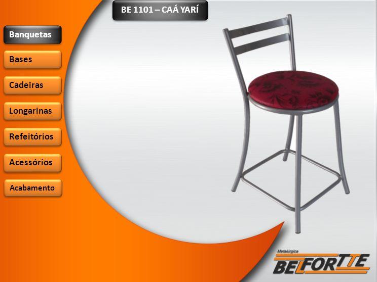 BE 1101 – CAÁ YARÍ Banquetas Bases Cadeiras Longarinas Refeitórios