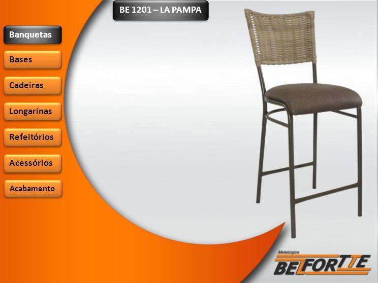 BE 1201 – LA PAMPA Banquetas Bases Cadeiras Longarinas Refeitórios