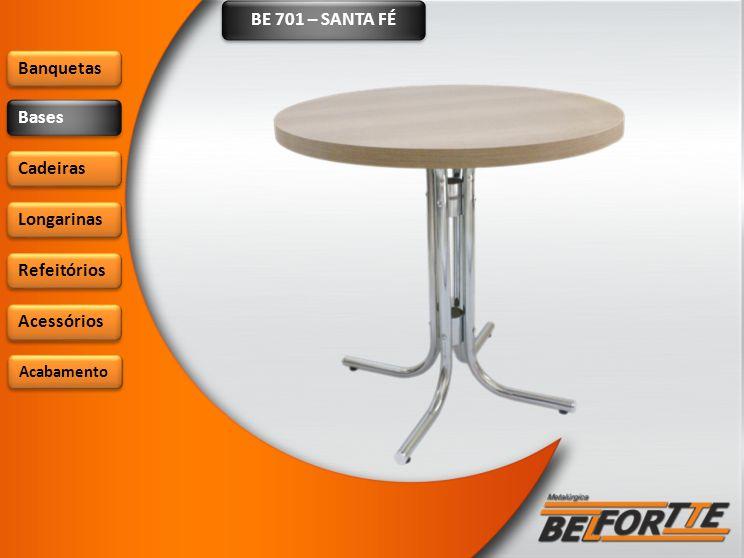 BE 701 – SANTA FÉ Banquetas Bases Cadeiras Longarinas Refeitórios