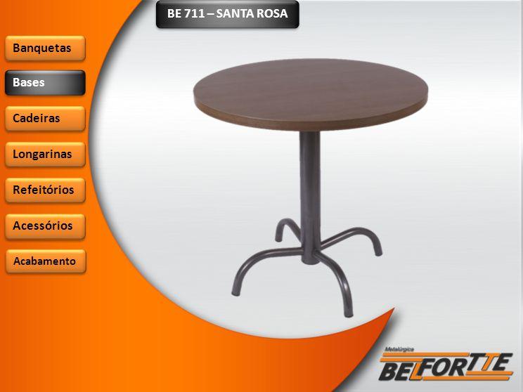 BE 711 – SANTA ROSA Banquetas Bases Cadeiras Longarinas Refeitórios