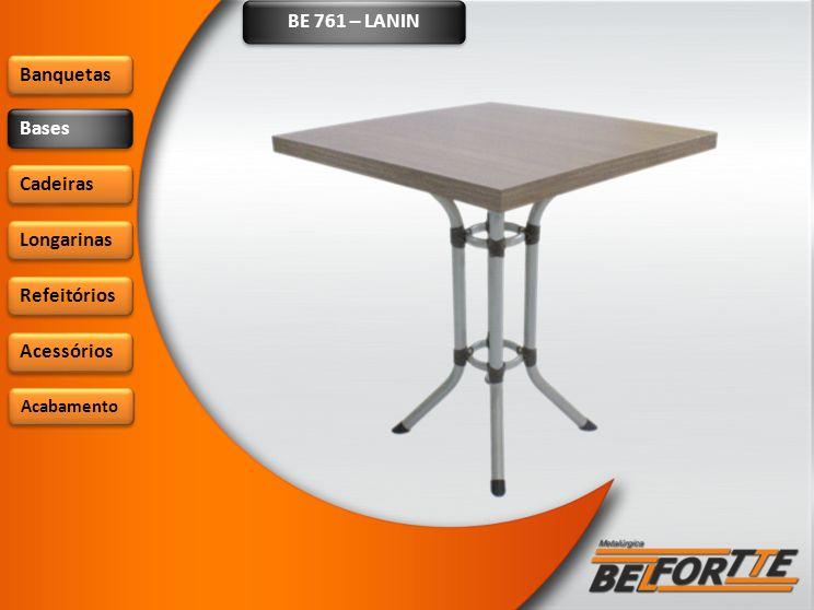 BE 761 – LANIN Banquetas Bases Cadeiras Longarinas Refeitórios