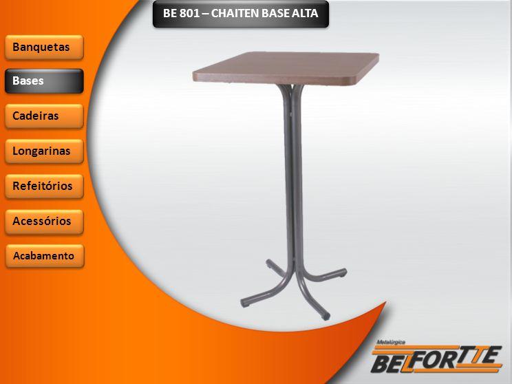 BE 801 – CHAITEN BASE ALTA Banquetas Bases Cadeiras Longarinas