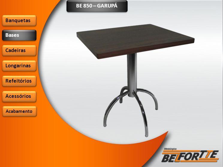 BE 850 – GARUPÁ Banquetas Bases Cadeiras Longarinas Refeitórios