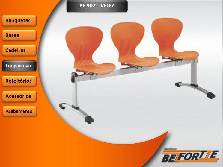 BE 902 – VELEZ Banquetas Bases Cadeiras Longarinas Refeitórios