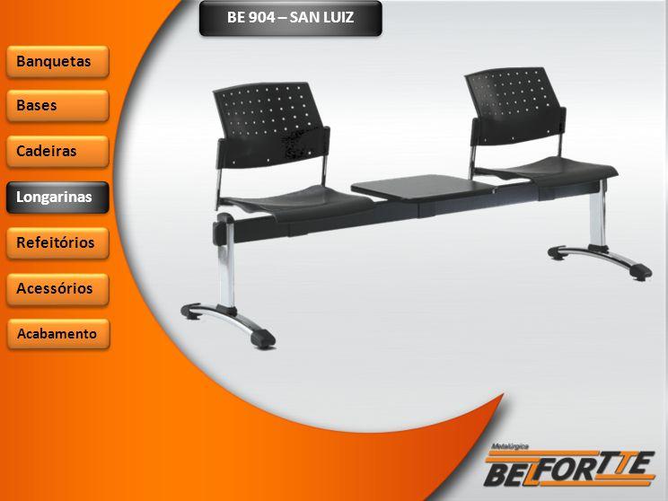 BE 904 – SAN LUIZ Banquetas Bases Cadeiras Longarinas Refeitórios