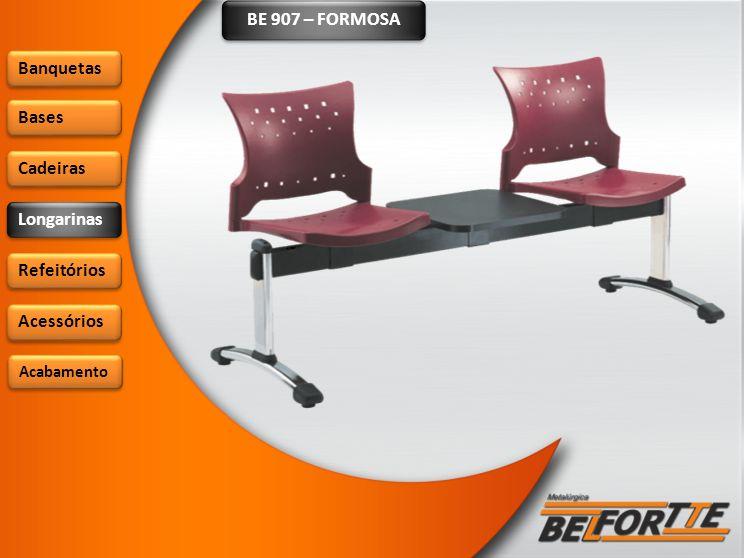 BE 907 – FORMOSA Banquetas Bases Cadeiras Longarinas Refeitórios