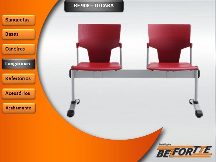 BE 908 – TILCARA Banquetas Bases Cadeiras Longarinas Refeitórios