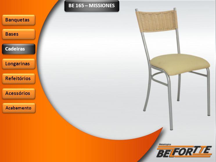 BE 165 – MISSIONES Banquetas Bases Cadeiras Longarinas Refeitórios