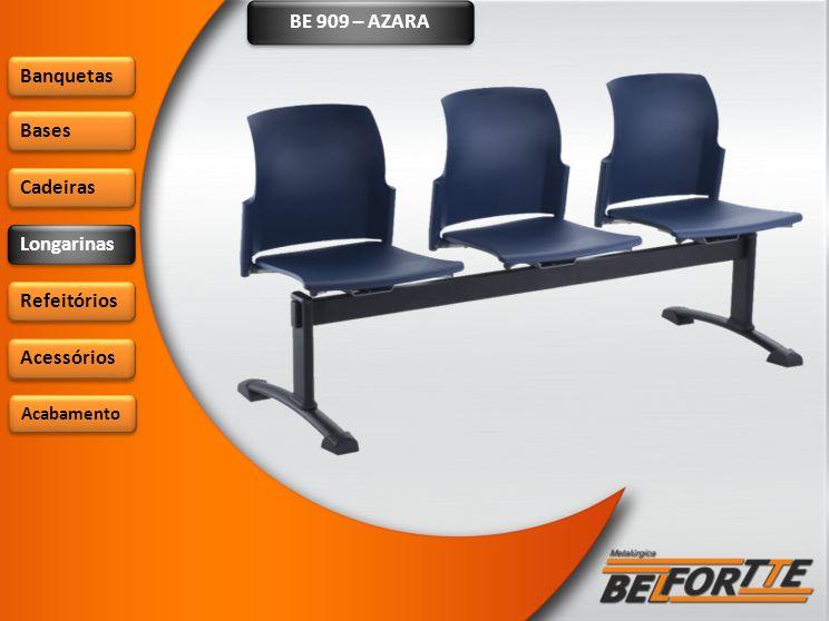 BE 909 – AZARA Banquetas Bases Cadeiras Longarinas Refeitórios