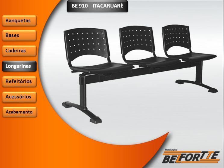 BE 910 – ITACARUARÉ Banquetas Bases Cadeiras Longarinas Refeitórios