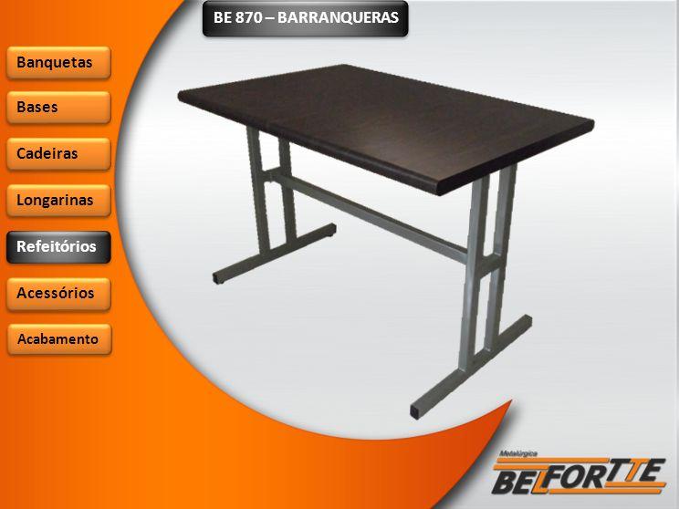 BE 870 – BARRANQUERAS Banquetas Bases Cadeiras Longarinas Refeitórios