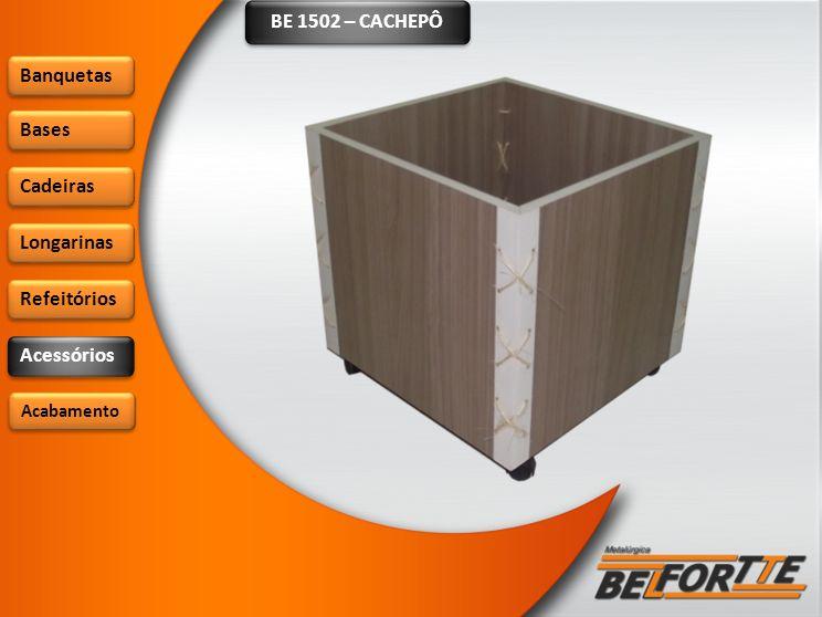 BE 1502 – CACHEPÔ Banquetas Bases Cadeiras Longarinas Refeitórios