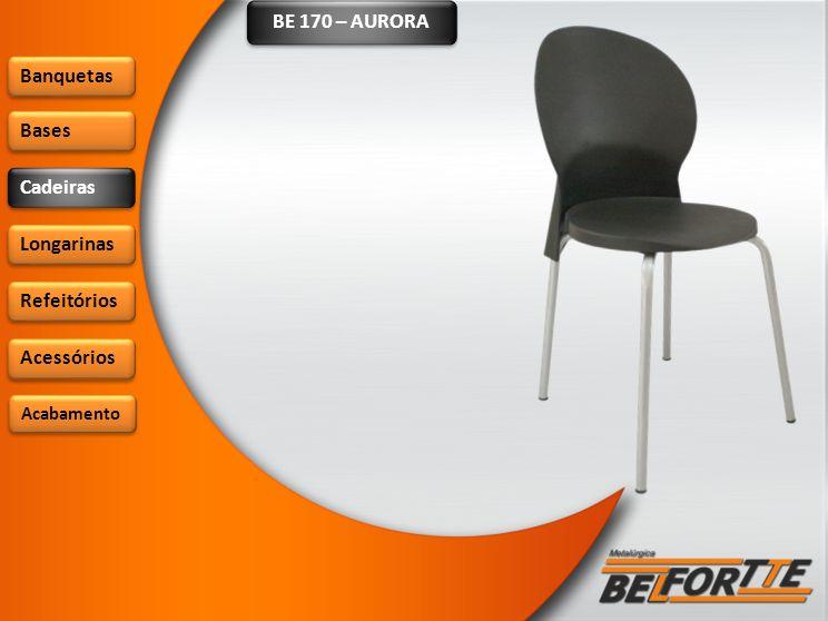 BE 170 – AURORA Banquetas Bases Cadeiras Longarinas Refeitórios