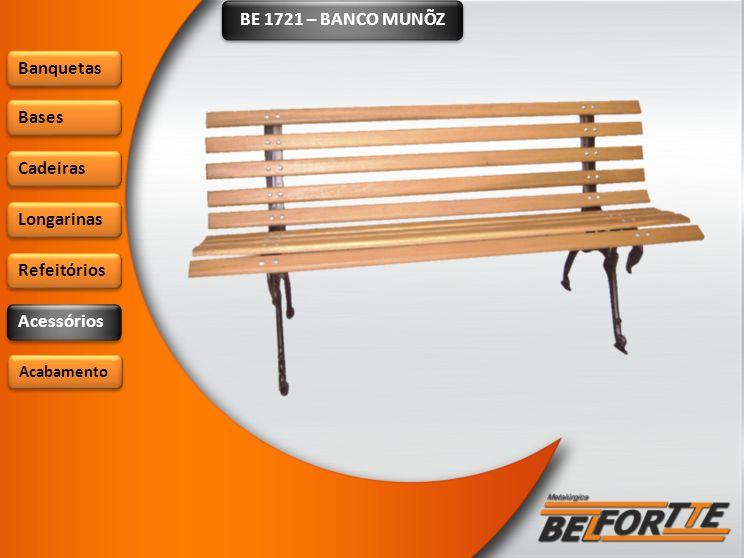 BE 1721 – BANCO MUNÕZ Banquetas Bases Cadeiras Longarinas Refeitórios