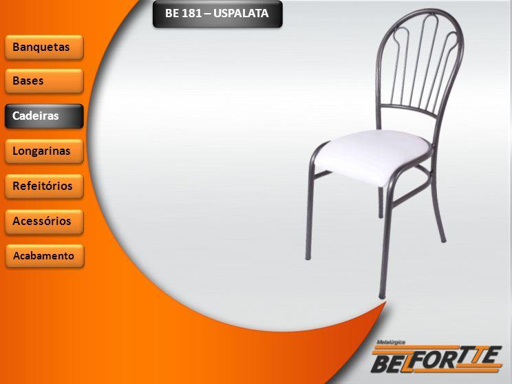 BE 181 – USPALATA Banquetas Bases Cadeiras Longarinas Refeitórios