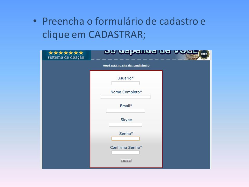 Preencha o formulário de cadastro e clique em CADASTRAR;